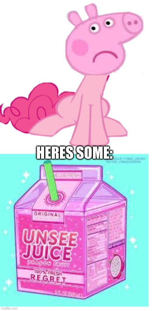 Peppa Pony |  HERES SOME: | image tagged in my little pony,unsee juice | made w/ Imgflip meme maker