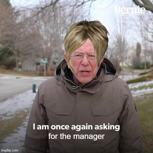 is back at it again |  for the manager | image tagged in memes,bernie i am once again asking for your support | made w/ Imgflip meme maker
