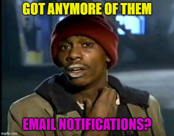 Would love email notifications for pending meme submissions. |  GOT ANYMORE OF THEM; EMAIL NOTIFICATIONS? | image tagged in memes,y'all got any more of that,nixieknox | made w/ Imgflip meme maker