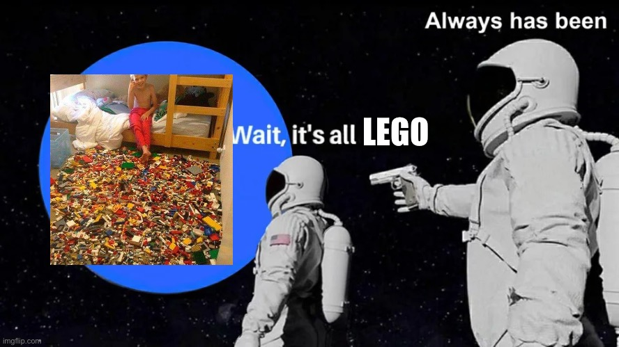 Wait its all |  LEGO | image tagged in wait its all | made w/ Imgflip meme maker