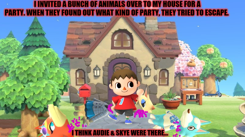 Cursed mayor party! |  I INVITED A BUNCH OF ANIMALS OVER TO MY HOUSE FOR A PARTY. WHEN THEY FOUND OUT WHAT KIND OF PARTY, THEY TRIED TO ESCAPE. I THINK AUDIE & SKYE WERE THERE... | image tagged in cursed,mayor,animal crossing,foxes,bad time | made w/ Imgflip meme maker