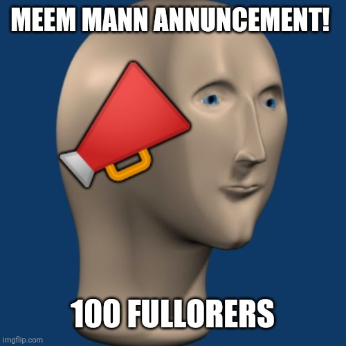 TANKS ALL OF YU FR FULLUWING DIS STEAM |  MEEM MANN ANNUNCEMENT! 📣; 100 FULLORERS | image tagged in meme man,announcement | made w/ Imgflip meme maker