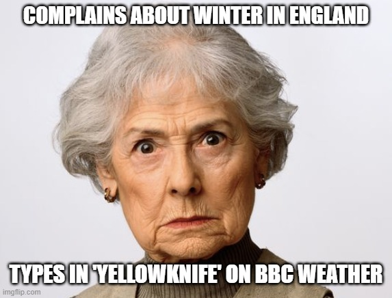 Cold |  COMPLAINS ABOUT WINTER IN ENGLAND; TYPES IN 'YELLOWKNIFE' ON BBC WEATHER | image tagged in weather,bbc weather,cold,yellowknife,england | made w/ Imgflip meme maker