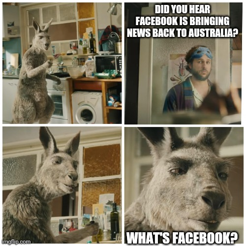 2022 |  DID YOU HEAR FACEBOOK IS BRINGING NEWS BACK TO AUSTRALIA? WHAT'S FACEBOOK? | image tagged in facebook,news,australia | made w/ Imgflip meme maker