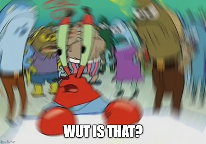Being rushed once out of bed be like: |  WUT IS THAT? | image tagged in memes,mr krabs blur meme,sorry not sorry | made w/ Imgflip meme maker