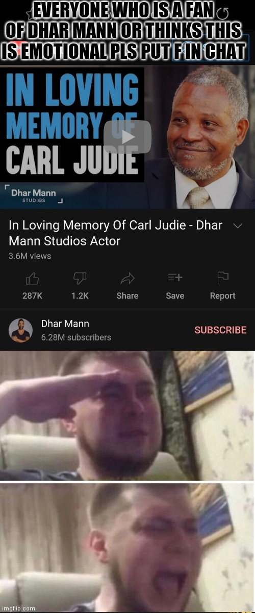 this was an emotional vid to watch |  EVERYONE WHO IS A FAN OF DHAR MANN OR THINKS THIS IS EMOTIONAL PLS PUT F IN CHAT | image tagged in crying salute | made w/ Imgflip meme maker