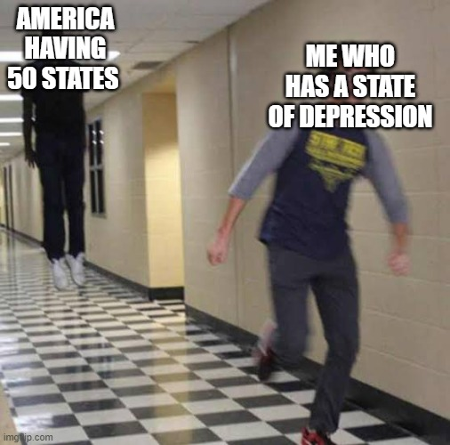 Running away from floating man |  AMERICA HAVING 50 STATES; ME WHO HAS A STATE OF DEPRESSION | image tagged in running away from floating man,depression | made w/ Imgflip meme maker