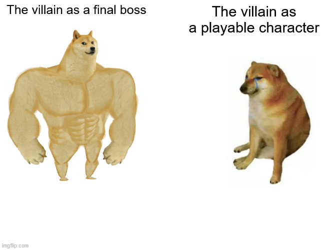 The villain as a playable character is so trash |  The villain as a final boss; The villain as a playable character | image tagged in memes,buff doge vs cheems,funny,dogs,gifs,not really a gif | made w/ Imgflip meme maker