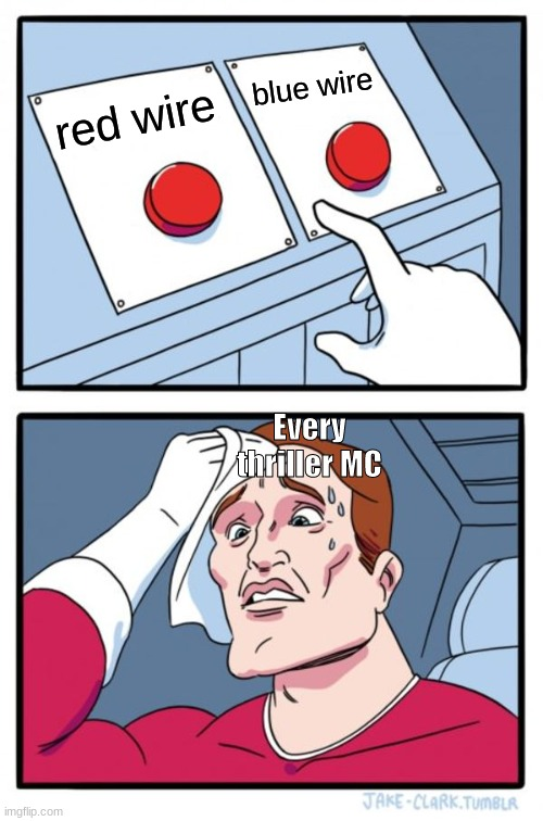 Two Buttons Meme |  blue wire; red wire; Every thriller MC | image tagged in memes,two buttons | made w/ Imgflip meme maker