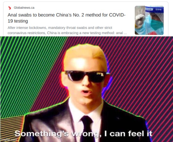 I can feel it up my... | image tagged in something s wrong,funny,memes,funny memes,coronavirus,china | made w/ Imgflip meme maker