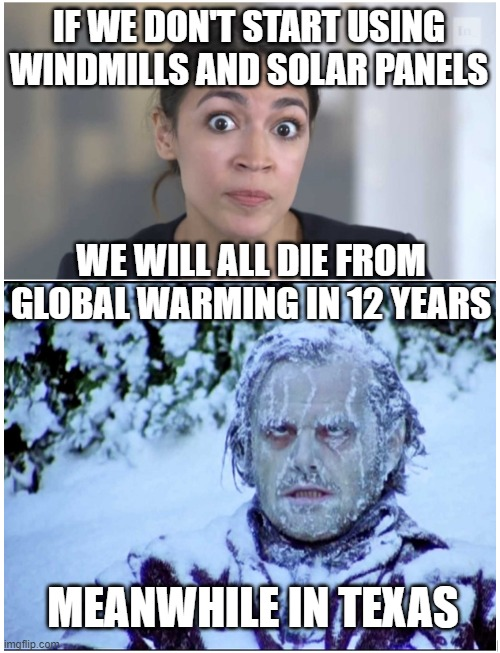 AOC - Death by Global Warming |  IF WE DON'T START USING WINDMILLS AND SOLAR PANELS; WE WILL ALL DIE FROM GLOBAL WARMING IN 12 YEARS; MEANWHILE IN TEXAS | image tagged in aoc on global warming,green new deal,climate change | made w/ Imgflip meme maker