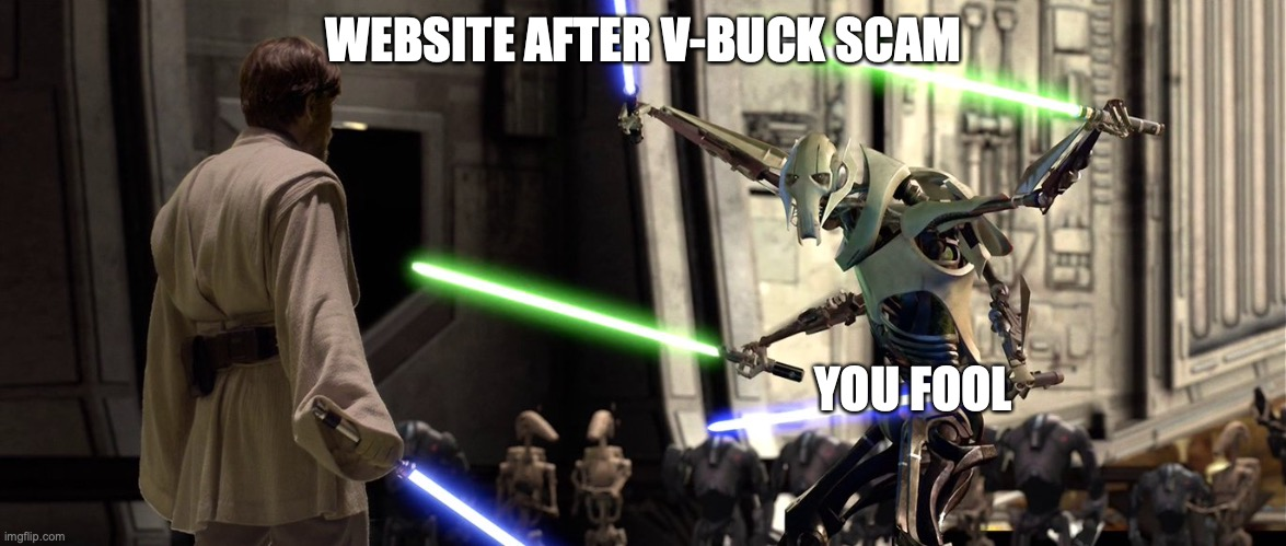 you fool |  WEBSITE AFTER V-BUCK SCAM; YOU FOOL | image tagged in you fool i've been trained in your jedi arts by count dooku,funny meme | made w/ Imgflip meme maker