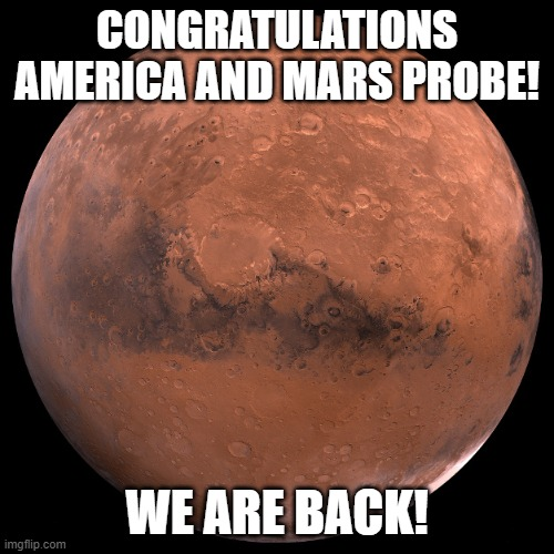 LANDED! |  CONGRATULATIONS AMERICA AND MARS PROBE! WE ARE BACK! | image tagged in mars,space,memes,dora the explorer,fun,maga | made w/ Imgflip meme maker