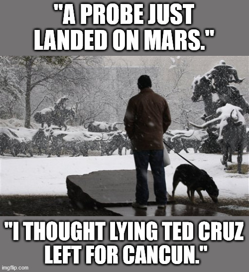 Ted Cruz Fled Texas For Cancun Or Mars Imgflip