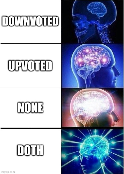DOWNVOTED UPVOTED NONE DOTH | image tagged in memes,expanding brain | made w/ Imgflip meme maker