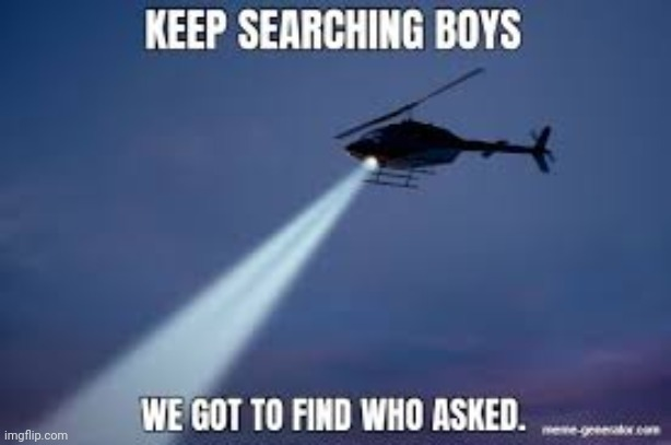 Keep Searching boys we gotta find | image tagged in keep searching boys we gotta find | made w/ Imgflip meme maker