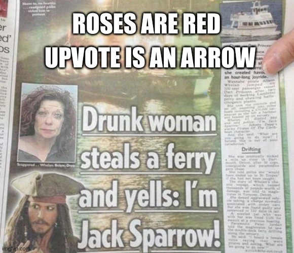 Roses are red.... |  UPVOTE IS AN ARROW; ROSES ARE RED | image tagged in news,breaking news,jack sparrow,captain jack sparrow,funny | made w/ Imgflip meme maker