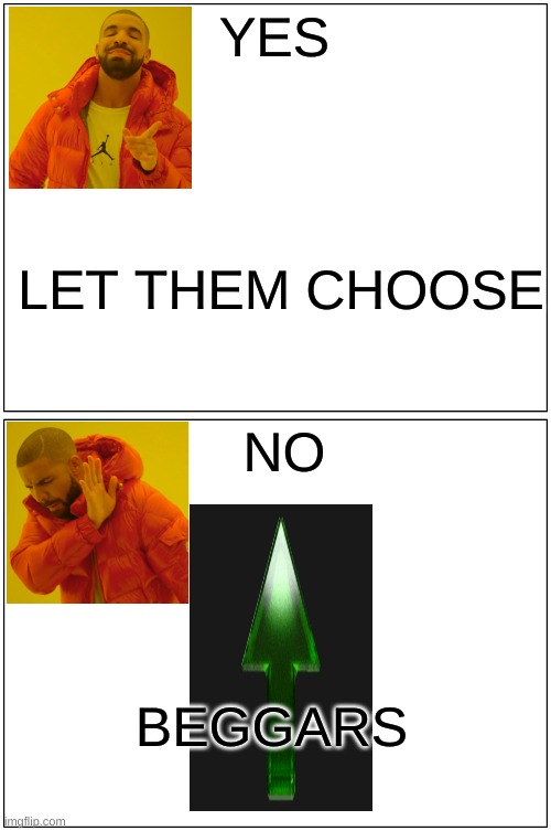 Drake's Opinion On Upvote Begging And Vote Choosing |  YES; LET THEM CHOOSE; NO; BEGGARS | image tagged in memes,blank comic panel 1x2,drake | made w/ Imgflip meme maker
