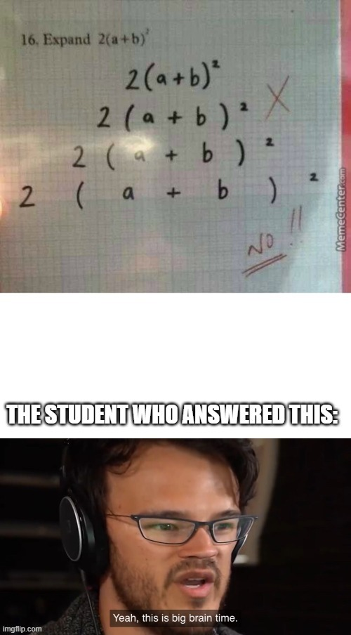 That's not how you expand an algebraic expression!!! | image tagged in memes,fun,funny,math | made w/ Imgflip meme maker