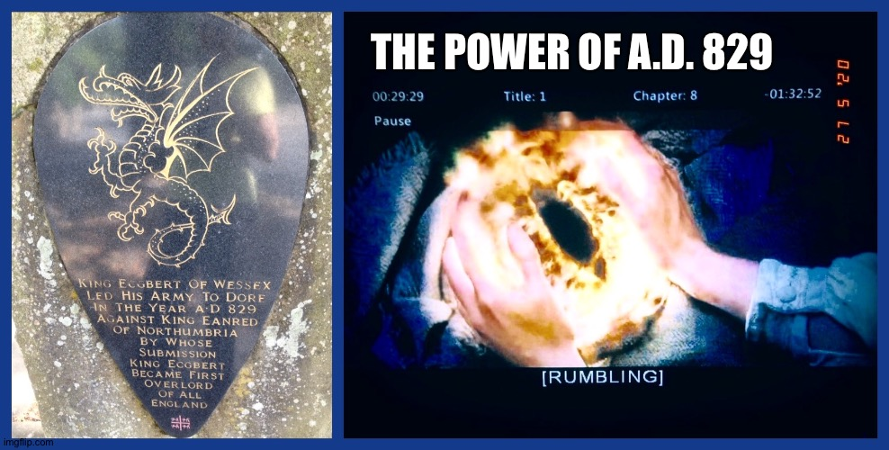 First Overlord of All England |  THE POWER OF A.D. 829 | image tagged in lord of the rings,eye of sauron,dinosaur,england,code,aurora | made w/ Imgflip meme maker