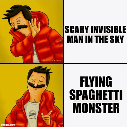 Bob's Drake |  SCARY INVISIBLE MAN IN THE SKY; FLYING SPAGHETTI MONSTER | image tagged in bob's drake,drake hotline bling,flying spaghetti monster,god | made w/ Imgflip meme maker