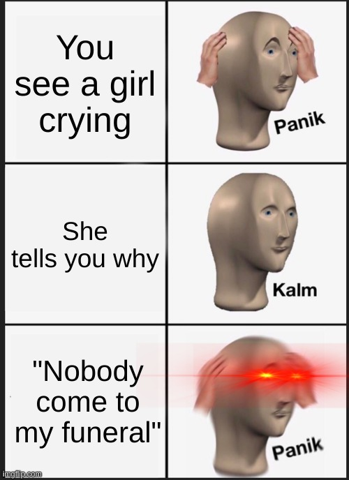 "2nd life? |  You see a girl crying; She tells you why; ""Nobody come to my funeral"" 