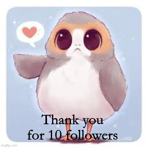 Thank you for 10 followers | image tagged in porg,star wars | made w/ Imgflip meme maker