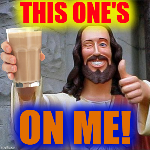 Buddy Christ Meme | THIS ONE'S ON ME! | image tagged in memes,buddy christ | made w/ Imgflip meme maker