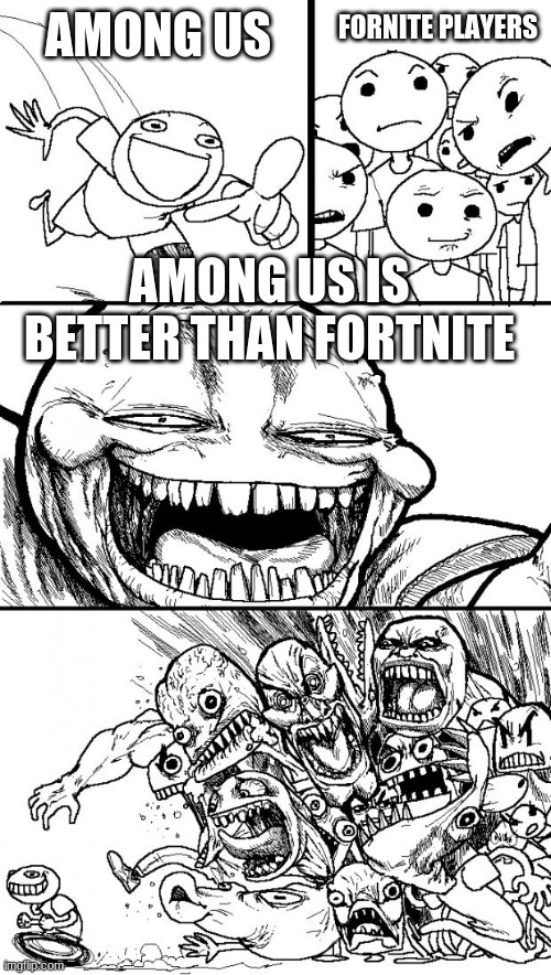 tell me if this is a repost cause it might be |  AMONG US; FORNITE PLAYERS; AMONG US IS BETTER THAN FORTNITE | image tagged in memes,hey internet | made w/ Imgflip meme maker