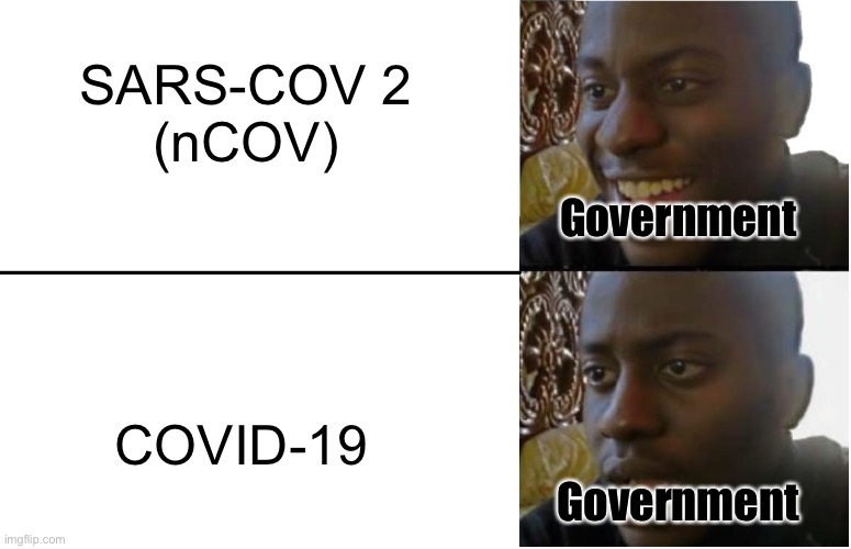 Covid meme |  SARS-COV 2 (nCOV); Government; COVID-19; Government | image tagged in disappointed black guy | made w/ Imgflip meme maker