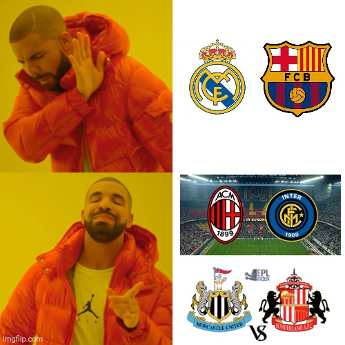 True story | image tagged in memes,drake hotline bling,football,soccer,derbies,rivals not enemies | made w/ Imgflip meme maker