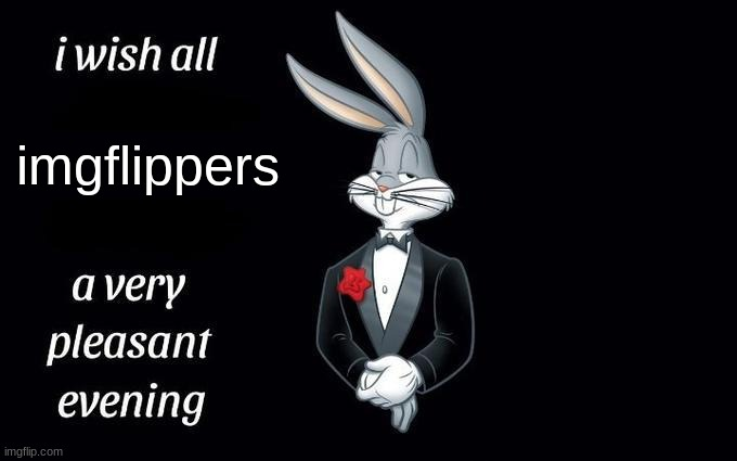 Bugs Bunny wishing x a very pleasant evening |  imgflippers | image tagged in bugs bunny wishing x a very pleasant evening | made w/ Imgflip meme maker
