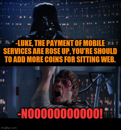 -Space shifted. |  -LUKE, THE PAYMENT OF MOBILE SERVICES ARE ROSE UP, YOU'RE SHOULD TO ADD MORE COINS FOR SITTING WEB. -NOOOOOOOOOOO! | image tagged in memes,star wars no,mobile,customer service,space force,websites | made w/ Imgflip meme maker