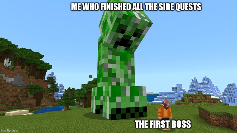 Sksksks |  ME WHO FINISHED ALL THE SIDE QUESTS; THE FIRST BOSS | image tagged in minecraft,videogames | made w/ Imgflip meme maker
