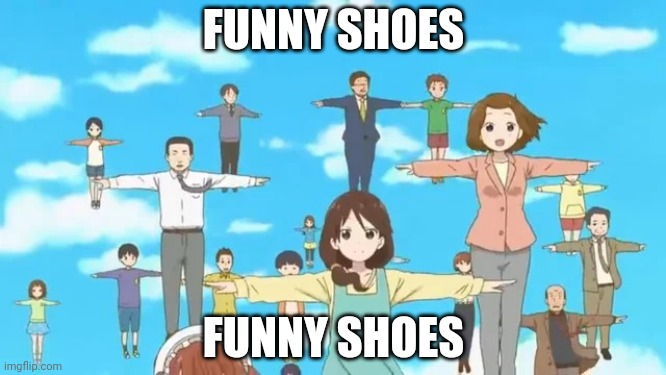 Can I have mod |  FUNNY SHOES; FUNNY SHOES | image tagged in miss kobayashi's dragon maid t-pose | made w/ Imgflip meme maker
