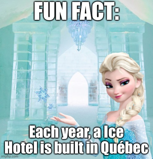 Ice Hotel |  FUN FACT:; Each year, a Ice Hotel is built in Québec | image tagged in ice hotel,quebec,elsa,snow,elsa frozen,winter is coming | made w/ Imgflip meme maker