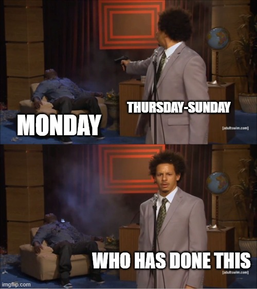 hmmm |  THURSDAY-SUNDAY; MONDAY; WHO HAS DONE THIS | image tagged in memes,who killed hannibal | made w/ Imgflip meme maker