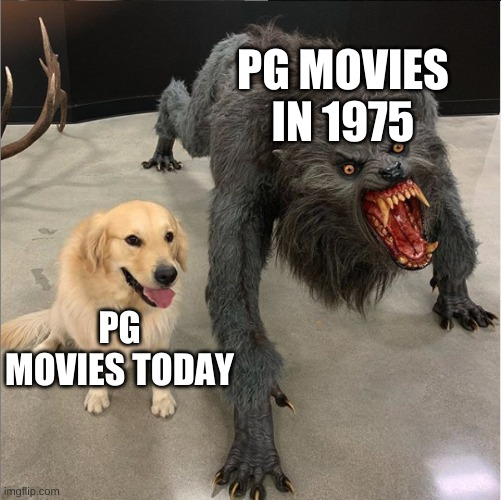 I'm looking at you Monty Python |  PG MOVIES IN 1975; PG MOVIES TODAY | image tagged in dog vs werewolf,memes,movies,classic movies,ratings,monty python and the holy grail | made w/ Imgflip meme maker