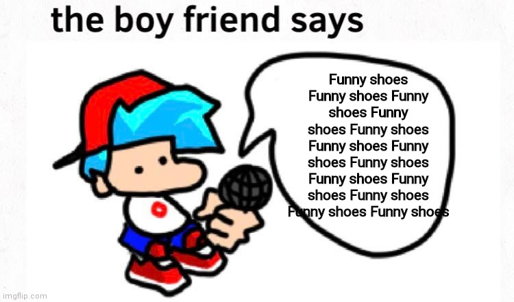 Funny shoes |  Funny shoes Funny shoes Funny shoes Funny shoes Funny shoes Funny shoes Funny shoes Funny shoes Funny shoes Funny shoes Funny shoes Funny shoes Funny shoes | image tagged in the boyfriend says | made w/ Imgflip meme maker