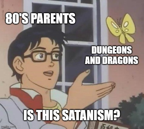 Is This A Pigeon |  80'S PARENTS; DUNGEONS AND DRAGONS; IS THIS SATANISM? | image tagged in memes,is this a pigeon | made w/ Imgflip meme maker