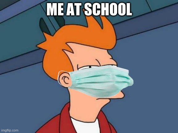 Me at school be like |  ME AT SCHOOL | image tagged in memes,futurama fry | made w/ Imgflip meme maker