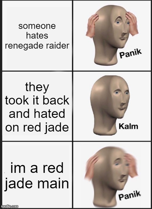 Panik Kalm Panik Meme | someone hates renegade raider they took it back and hated on red jade im a red jade main | image tagged in memes,panik kalm panik | made w/ Imgflip meme maker