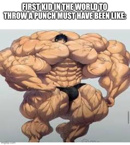 Mistakes make you stronger |  FIRST KID IN THE WORLD TO THROW A PUNCH MUST HAVE BEEN LIKE: | image tagged in mistakes make you stronger | made w/ Imgflip meme maker