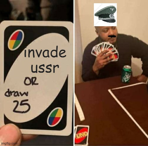 UNO Draw 25 Cards Meme |  invade ussr | image tagged in memes,uno draw 25 cards | made w/ Imgflip meme maker
