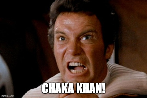 Captain Kirk Khan |  CHAKA KHAN! | image tagged in captain kirk khan,singer | made w/ Imgflip meme maker