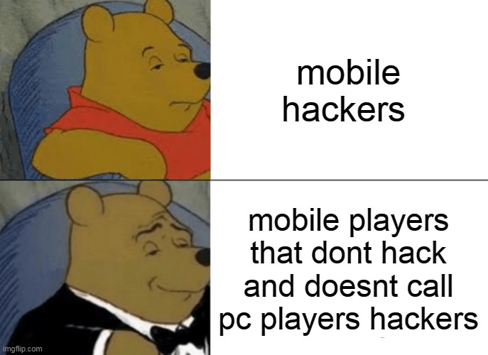 to all the hackers out there: stop hacking |  mobile hackers; mobile players that dont hack and doesnt call pc players hackers | image tagged in memes,tuxedo winnie the pooh | made w/ Imgflip meme maker