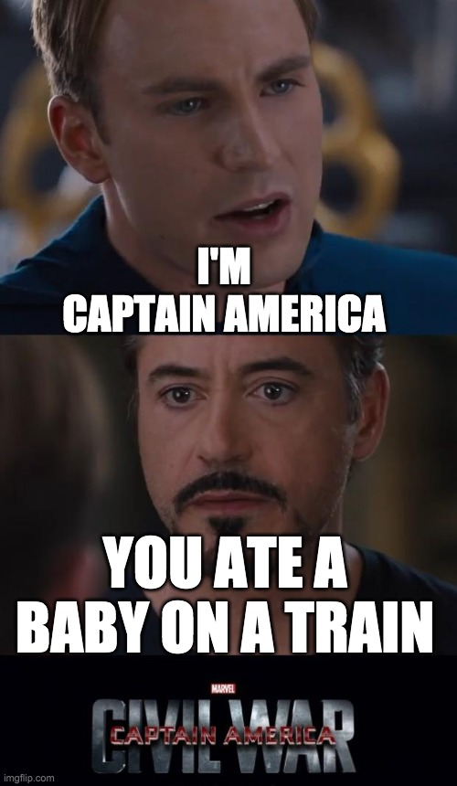 iron man baby on train |  I'M CAPTAIN AMERICA; YOU ATE A BABY ON A TRAIN | image tagged in memes,marvel civil war | made w/ Imgflip meme maker