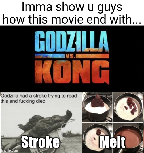 ❗❗❗⚠️ Spoiler Alert ⚠️❗❗❗ |  Imma show u guys how this movie end with... Melt; Stroke | image tagged in godzilla vs kong,godzilla,hey kid i don't have much time | made w/ Imgflip meme maker