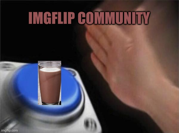 Cocky Milk |  IMGFLIP COMMUNITY | image tagged in memes,blank nut button | made w/ Imgflip meme maker