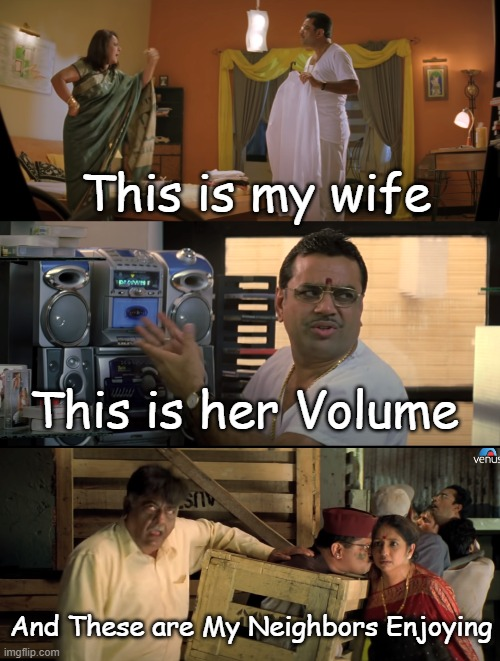 Pawri ( Party) |  This is my wife; This is her Volume; And These are My Neighbors Enjoying | image tagged in funny | made w/ Imgflip meme maker